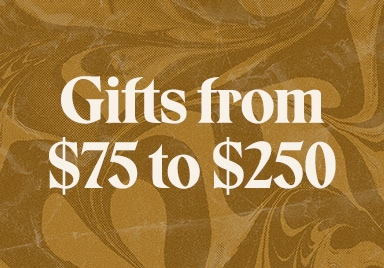 Gifts From $75 to $250 - Shop Now
