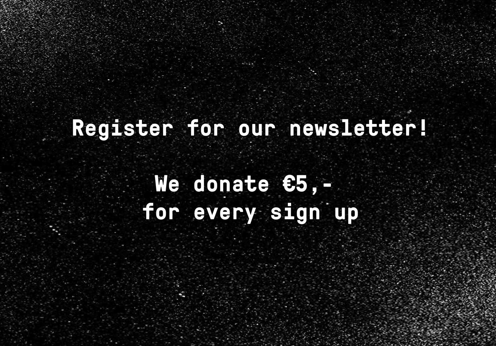 Sign up for our newsletter - We donate €5 with every subscription